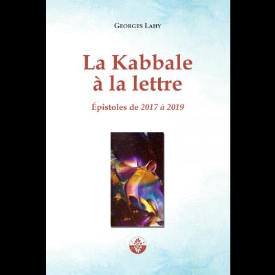La Kabbale à la lettre - Epistoles 2013 à 2019